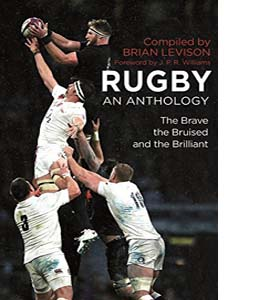 Rugby: An Anthology: The Brave, the Bruised and the Brilliant (H