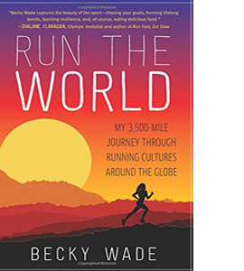 Run the World: My 3,500-Mile Journey Through Running Cultures...