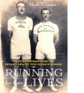 Running For Their Lives: The Extraordinary Story of Britain's Gr