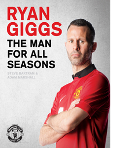Ryan Giggs: the Man for All Seasons : The Official Story of a Ma