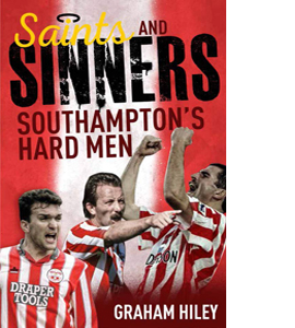 Saints and Sinners: Southampton's Hard Men (HB)