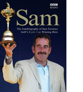 Sam: The Autobiography of Sam Torrance (HB)