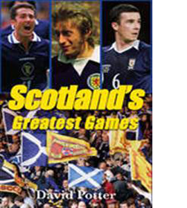 Scotland Greatest Games: Scotland's Fifty Finest Matches (HB)