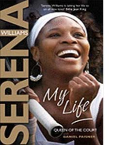 Serena Williams - My Life: Queen of the Court