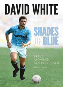 Shades of Blue: The Life of a Manchester City Legend (HB)