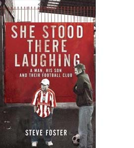 She Stood There Laughing: A Man, His Son and Their Football Club