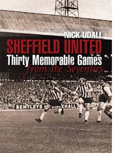 Sheffield United: Thirty Memorable Games from the Seventies (HB)