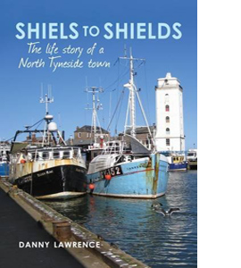 Shiels to Shields: The Life Story of a North Tyneside Town