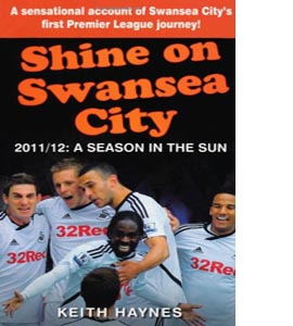 Shine On Swansea City: 2011/12 A Season in the Sun