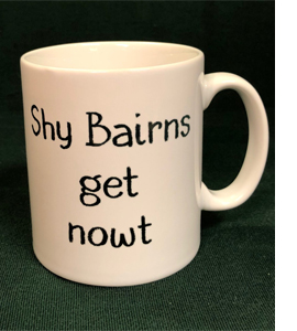 Shy Bairns Get Nowt (Mug)