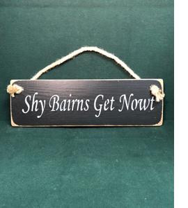 Shy Bairns Get Nowt (Wooden Sign)