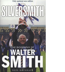 Silver Smith The Biography Of Walter Smith