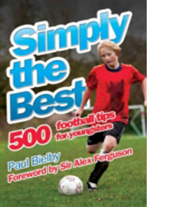 Simply the Best : 500 Football Tips For Youngsters