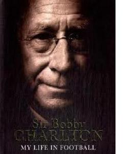 Sir Bobby Charlton  - My Life In Football (HB)