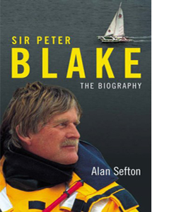 Sir Peter Blake: An Amazing Life - The Authorised Biography (HB)