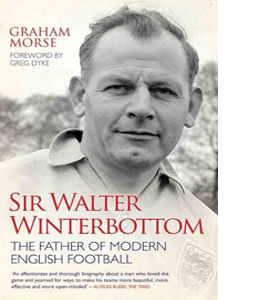 Sir Walter Winterbottom: The Father Of Modern English Football
