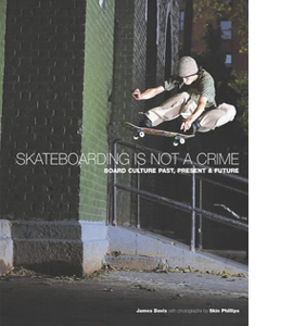 Skateboarding is Not a Crime: 50 Years of Street Culture