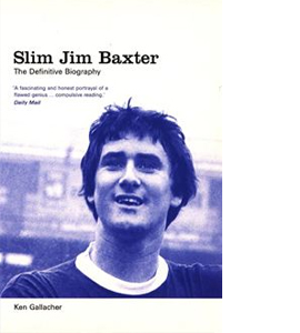 Slim Jim Baxter - The Definitive Biography