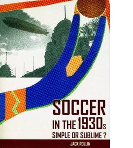 Soccer In The 1930's. Simple or Sublime?