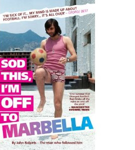 Sod This, I'm Off to Marbella - George Best