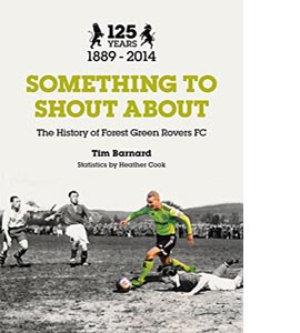 Something to Shout About: The History of Forest Green Rovers