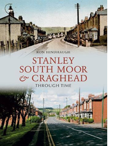 Stanley, South Moor & Craghead Through Time