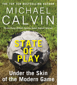 State of Play: Under the Skin of the Modern Game (HB)
