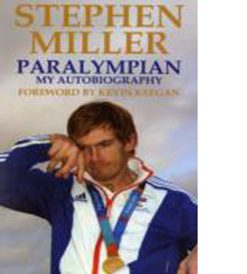 Stephen Miller - Paralympian, My Autobiography