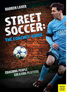 Street Soccer: The Coaches' Guide
