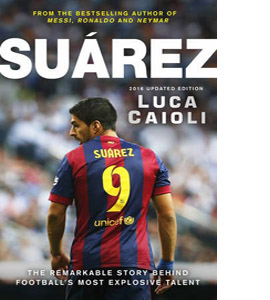Suarez 2016: The Extraordinary Story Behind Football's Most Expl