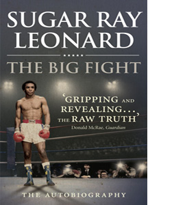 Sugar Ray Leonard The Big Fight: My Story