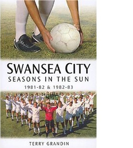 Swansea City: Seasons in the Sun 1981-82, 1982-83 [HB]