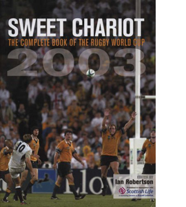 Sweet Chariot: The Complete Book of the Rugby World Cup 2003