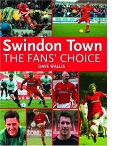 Swindon Town Football Club: The Fans' Choice (HB)