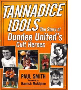 Tannadice Idols : The Story of Dundee United's Cult Heroes