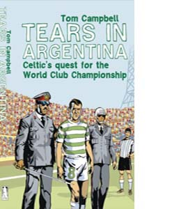 Tears In Argentina : Celtic's Quest For The World Cup Championsh