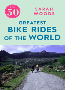 The 50 Greatest Bike Rides of the World