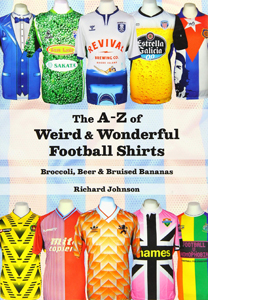 The A to Z of Weird & Wonderful Football Shirts: Broccoli, Beer