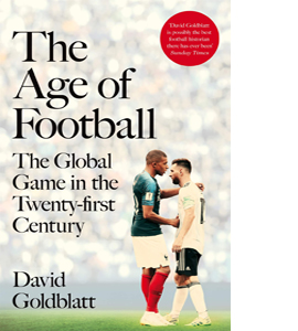 The Age of Football : The Global Game in the Twenty-first Centur