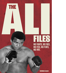 The Ali Files: His Fights, His Foes, His Fees, His Feats.. (HB)
