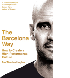 The Barcelona Way: How to Create a High-Performance Culture