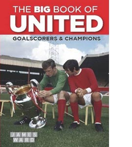 The Big Book of United: Goalscorers & Champions (HB)