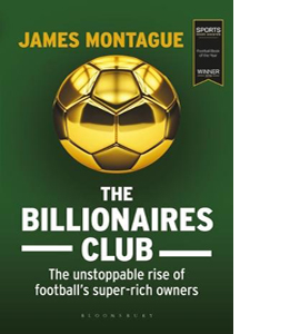 The Billionaires Club: The Rise of Football's Super-rich Owners