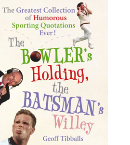 The Bowler's Holding The Batsman's Willey ...