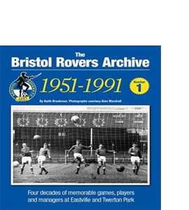 The Bristol Rovers Archive: No. 1: 1951-1991
