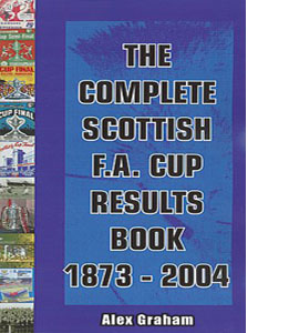 The Complete Scottish F.A. Cup Results Book 1873-2004