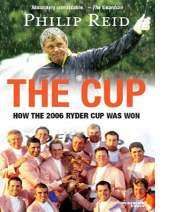 The Cup : How the 2006 Ryder Cup Was Won