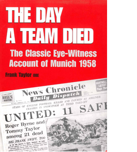 The Day a Team Died: The Classic Eye-Witness Account of Munich 1