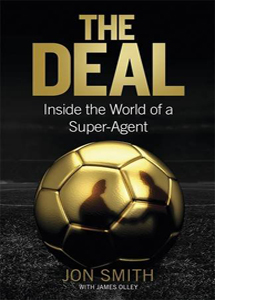 The Deal: Inside the World of a Super Agent (HB)