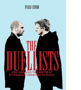The Duellists: Pepe, Jose and Football's Greatest Rivalry
